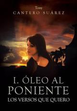 I. Oleo Al Poniente: Los Versos Que Quiero - Suarez, Tony Cantero