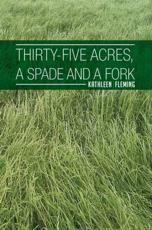 Thirty-Five Acres, a Spade and a Fork