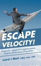 Escape Velocity!: Propel Your Organization Past the Gravity  of Good into the Space of Greatness