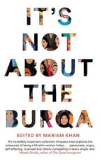 It's Not About the Burqa: Muslim Women on Faith, Feminism, Sexulity and Race