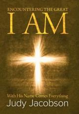 Encountering the Great I Am: With His Name Comes Everything