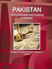 Pakistan: Doing Business and Investing in Pakistan: Strategic, Practical Information, Regulations, Contacts