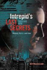 Intrepid's Last Secrets: Then and Now: History, Spies and Lies