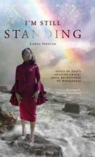I'm Still Standing: Saved by God's Amazing Grace: From Brokenness to Wholeness