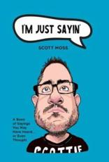 I'm Just Sayin': A Book of Sayings You May Have Heard or Even Thought