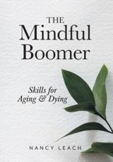 The Mindful Boomer: Skills for Aging and Dying