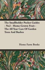 The Smallholder Pocket Guides - No2 - Home-Grown Fruit - The All Year Care Of Garden Trees And Bushes