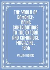 World of Romance: being Contributions to The Oxford and Cambridge Magazine, 1856
