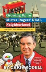 Growing up in Mister Rogers' Real Neighborhood: : Life Lessons from the Heart of Latrobe, Pa