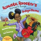 Acoustic Rooster's Barnyard Boogie Starring Indigo Blume