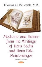 Medicine and Humor from the Writings of Hans Sachs and Hans Folz, Meistersinger