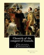Chronicle of the Conquest of Granada. by