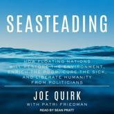 Seasteading - Joe Quirk, Patri Friedman, Sean Pratt (narrator)