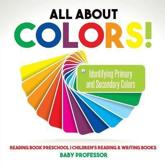 All About Colors! Identifying Primary and Secondary Colors - Reading Book Preschool   Children's Reading & Writing Books