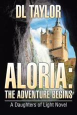 Aloria: The Adventure Begins: A Daughters of Light Novel