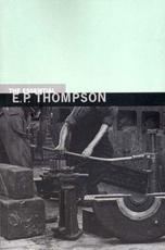 The Essential E. P. Thompson - E. P. Thompson, Dorothy Thompson (editor)