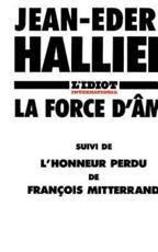 La Force D'Ame: L'Honneur Perdu de Francois Mitterrand - Hallier, Jean-Edern
