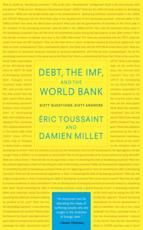 Debt, the IMF, and the World Bank - Eric Toussaint (author), Damien Millet (author)