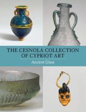The Cesnola Collection of Cypriot Art