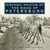Historic Photos of the Siege of Petersburg - Emily J. Salmon (texts), John Salmon (texts), John S Salmon (editor)