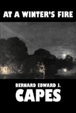At a Winter's Fire by Bernard Edward J. Capes, Fiction, Horror