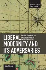 Liberal Modernity and Its Adversaries