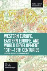 Western Europe, Eastern Europe And World Development 13Th-18Th Centuries: Collection Of Essays Of Marian