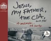 Jesus, My Father, The CIA, and Me (Library Edition)