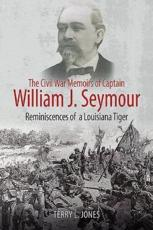 The Civil War Memoirs of Captain William J. Seymour