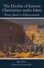 The Decline of Eastern Christianity Under Islam: From Jihad to Dhimmitude - Bat Yeor, Miriam Kochan (translator), David G. Littman (translator)