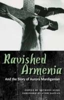 Ravished Armenia and the story of Aurora Mardiganian