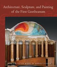 Architecture, Sculpture, and Painting of the First Goetheanum