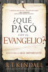 +Qué pasó con el Evangelio? / Whatever Happened to the Gospel? - R.T. Kendall (author)