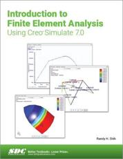 Introduction to Finite Element Analysis Using Creo Simulate 7.0
