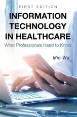 Information Technology in Healthcare: What Professionals Need to Know