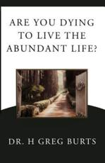 Are You Dying to Live the Abundant Life?