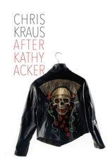 After Kathy Acker - A Literary Biography