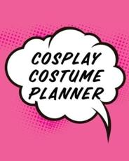 Cosplay Costume Planner: Guided Log Book for Planning Your Costume   Track Progress, Plan and Rate Your Anime, Cartoon, TV, or Video Game Cosplay Costumes   Sewing and Costuming