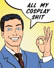 All My Cosplay Shit: Guided Log Book for Planning Your Costume   Track Progress, Plan and Rate Your Anime, Cartoon, TV, or Video Game Cosplay Costumes   Sewing and Costuming