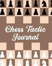 Chess Tactic Journal: Record Your Games, Moves, and Strategy   Chess Log   Key Positions
