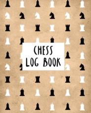 Chess Log Book: Record Your Games, Moves, and Strategy   Chess Log   Key Positions