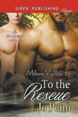 To the Rescue [Milson Valley 16] (Siren Publishing Classic ManLove)
