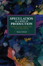 Speculation as a Mode of Production