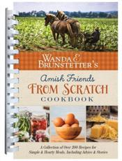 Wanda E. Brunstetter's Amish Friends From Scratch Cookbook