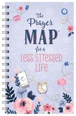 The Prayer Map¬ for a Less Stressed Life