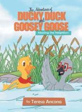 The Adventures of Ducky Duck and Goosey Goose: Meeting the Neighbors