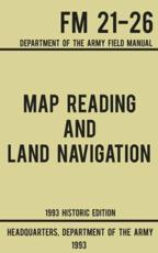 Map Reading And Land Navigation - Army FM 21-26 (1993 Historic Edition)