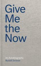 Rudolf Zwirner: Give Me the Now