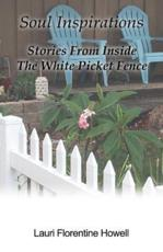Soul Inspirations: Stories from Inside the White Picket Fence