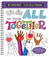 Color & Frame - Be Inspired: We Are All in This Together (Adult Coloring Book)